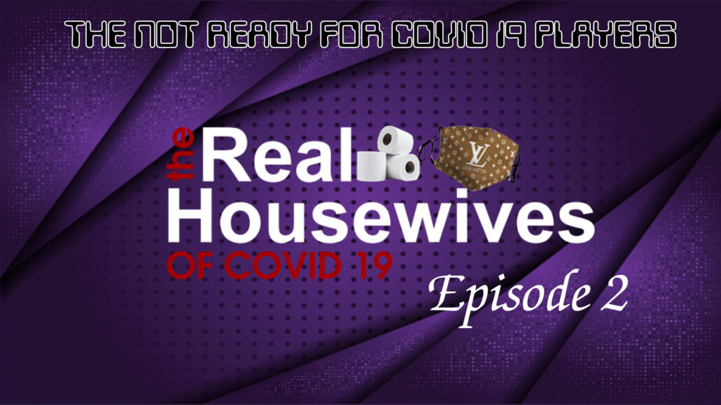 Season 2 | Ep. 2: The Real Housewives of Covid 19 (7:15)